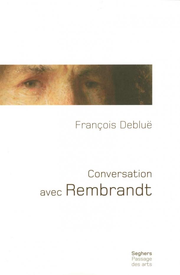 rembrandt,françois deblue,hollande,suisse,peinture,littérature,poésie